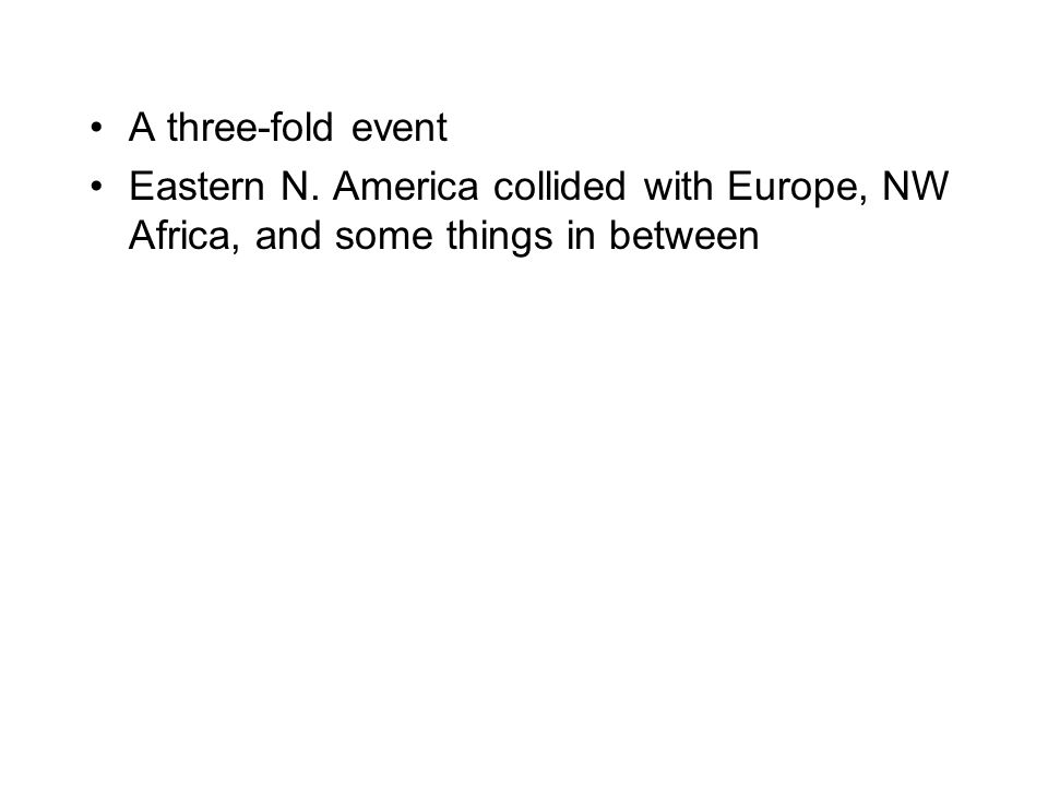 A three-fold event Eastern N. America collided with Europe, NW Africa, and some things in between