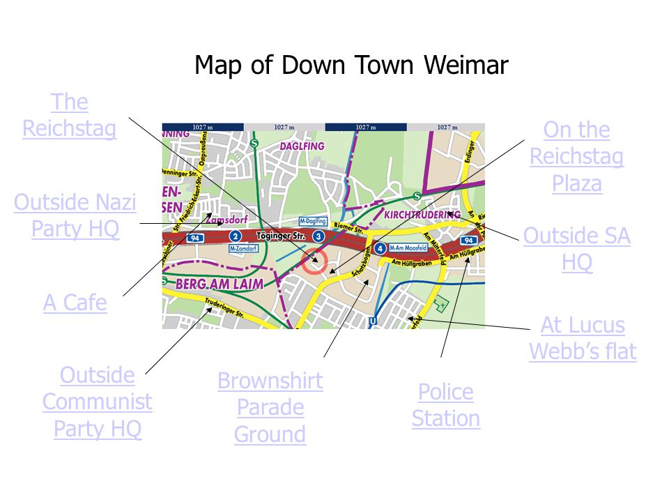 Map of Down Town Weimar The Reichstag Outside Nazi Party HQ A Cafe Outside Communist Party HQ Brownshirt Parade Ground Police Station On the Reichstag Plaza Outside SA HQ At Lucus Webb's flat