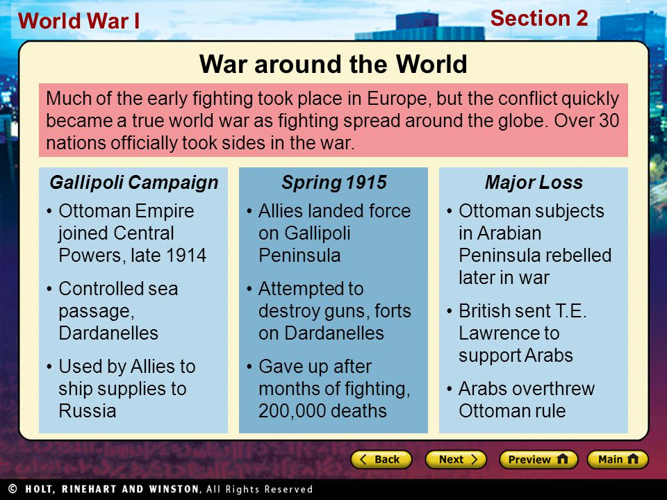 Section 2 World War I Much of the early fighting took place in Europe, but the conflict quickly became a true world war as fighting spread around the globe.