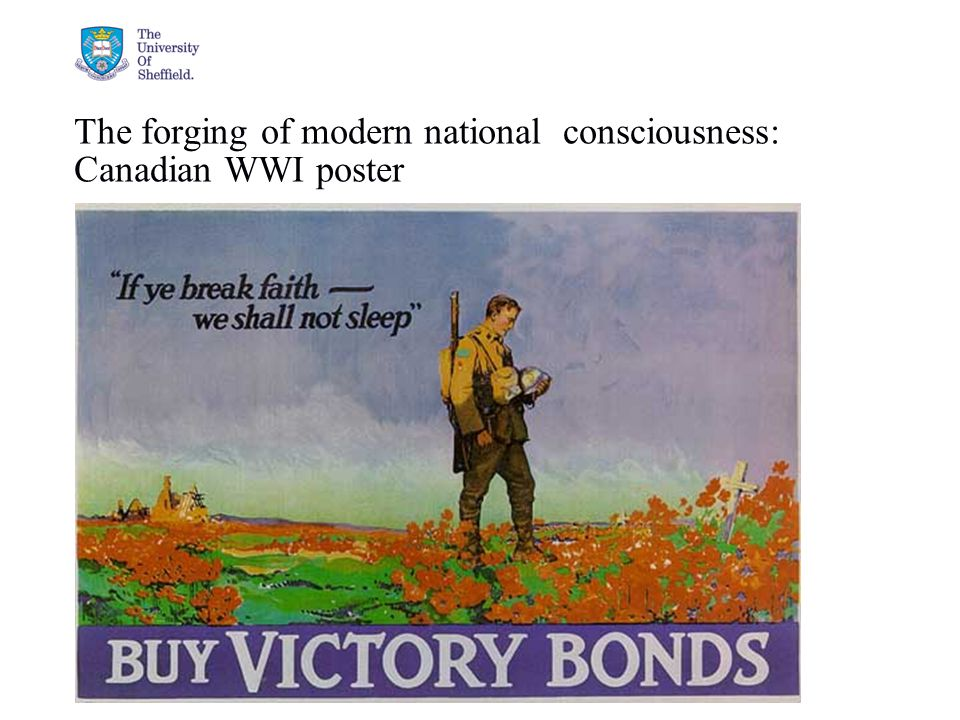 04/05/2015© The University of Sheffield The forging of modern national consciousness: Canadian WWI poster