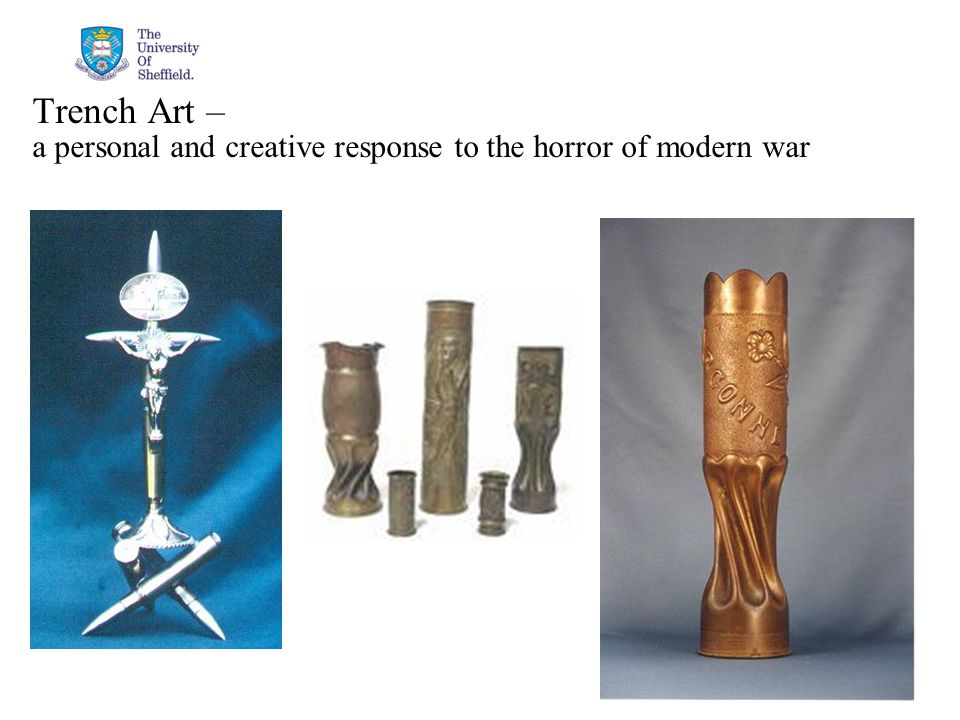 04/05/2015© The University of Sheffield Trench Art – a personal and creative response to the horror of modern war