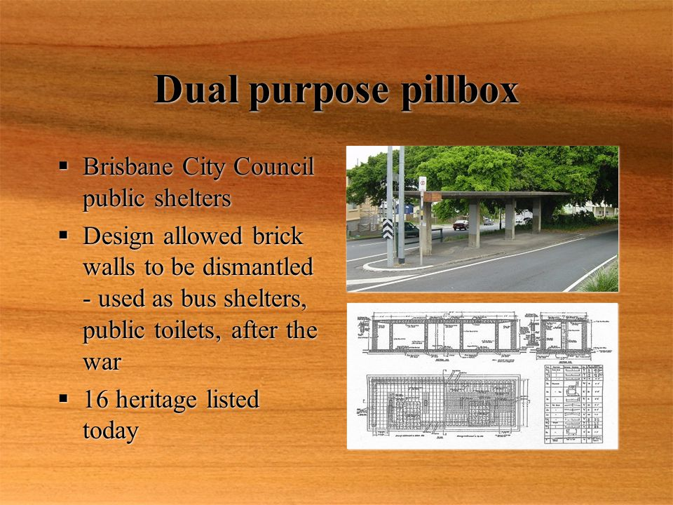 Dual purpose pillbox  Brisbane City Council public shelters  Design allowed brick walls to be dismantled - used as bus shelters, public toilets, after the war  16 heritage listed today  Brisbane City Council public shelters  Design allowed brick walls to be dismantled - used as bus shelters, public toilets, after the war  16 heritage listed today
