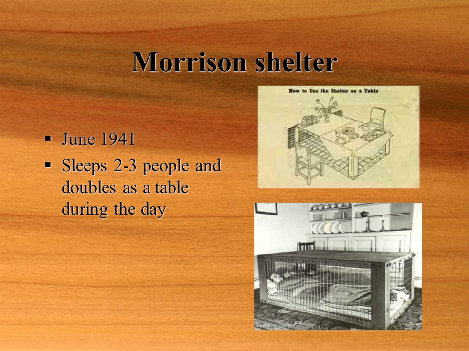 Morrison shelter  June 1941  Sleeps 2-3 people and doubles as a table during the day  June 1941  Sleeps 2-3 people and doubles as a table during the day