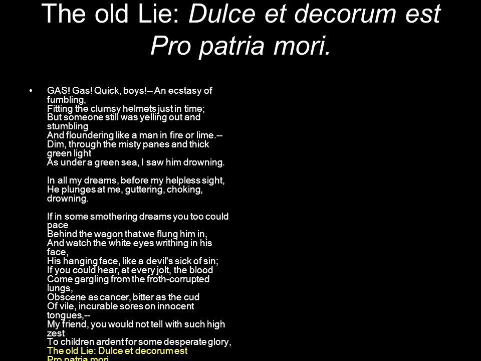 The old Lie: Dulce et decorum est Pro patria mori.