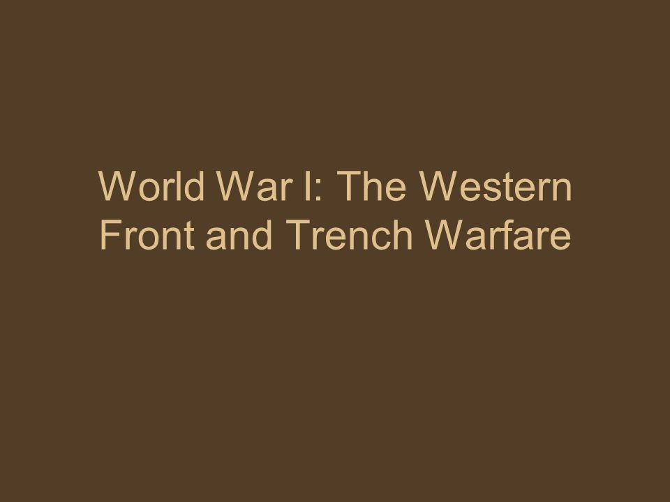 World War I: The Western Front and Trench Warfare