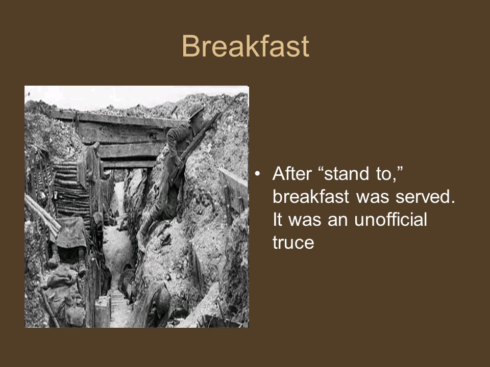 """Breakfast After """"stand to,"""" breakfast was served. It was an unofficial truce"""
