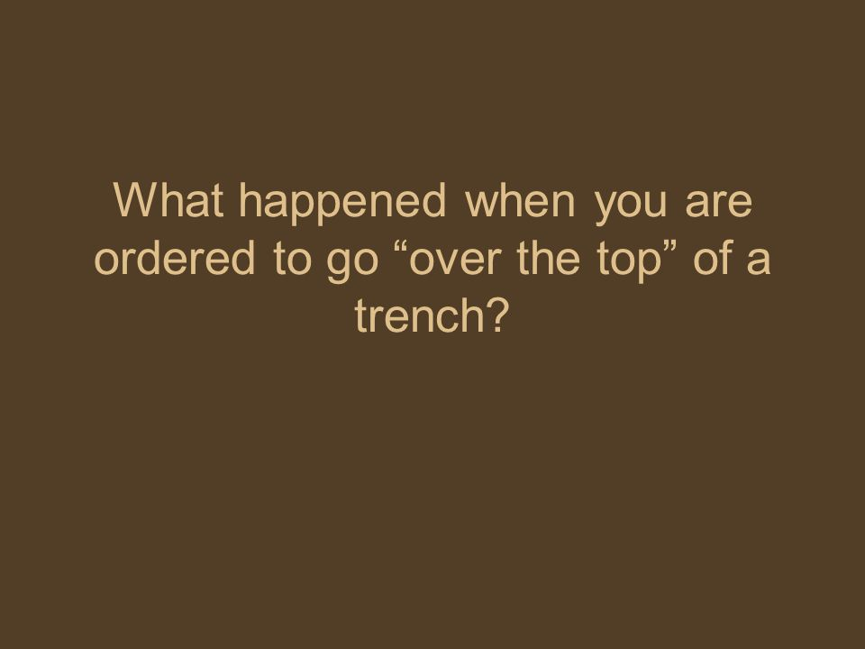 What happened when you are ordered to go over the top of a trench?
