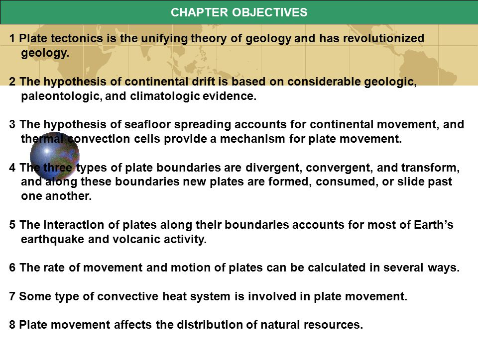 CHAPTER OBJECTIVES 1 Plate tectonics is the unifying theory of geology and has revolutionized geology. 2 The hypothesis of continental drift is based