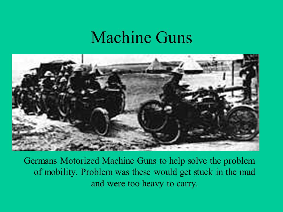 Machine Guns Germans Motorized Machine Guns to help solve the problem of mobility.