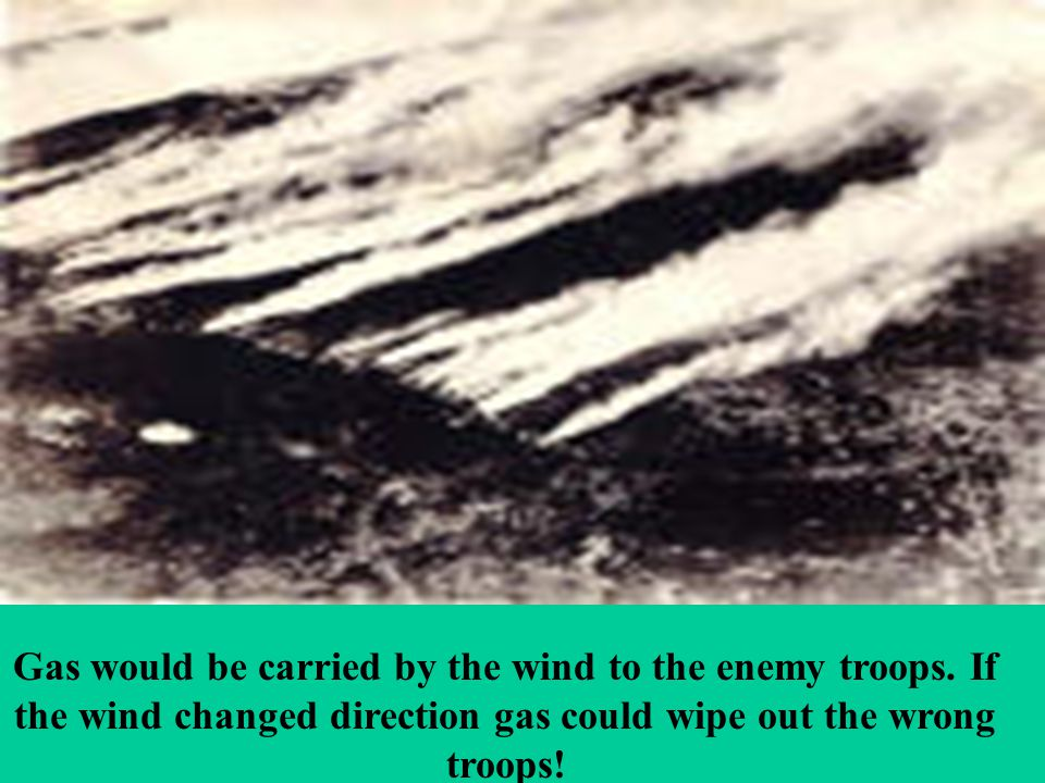 Poison Gas Gas would be carried by the wind to the enemy troops.