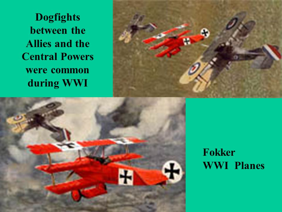 Dogfights between the Allies and the Central Powers were common during WWI Fokker WWI Planes