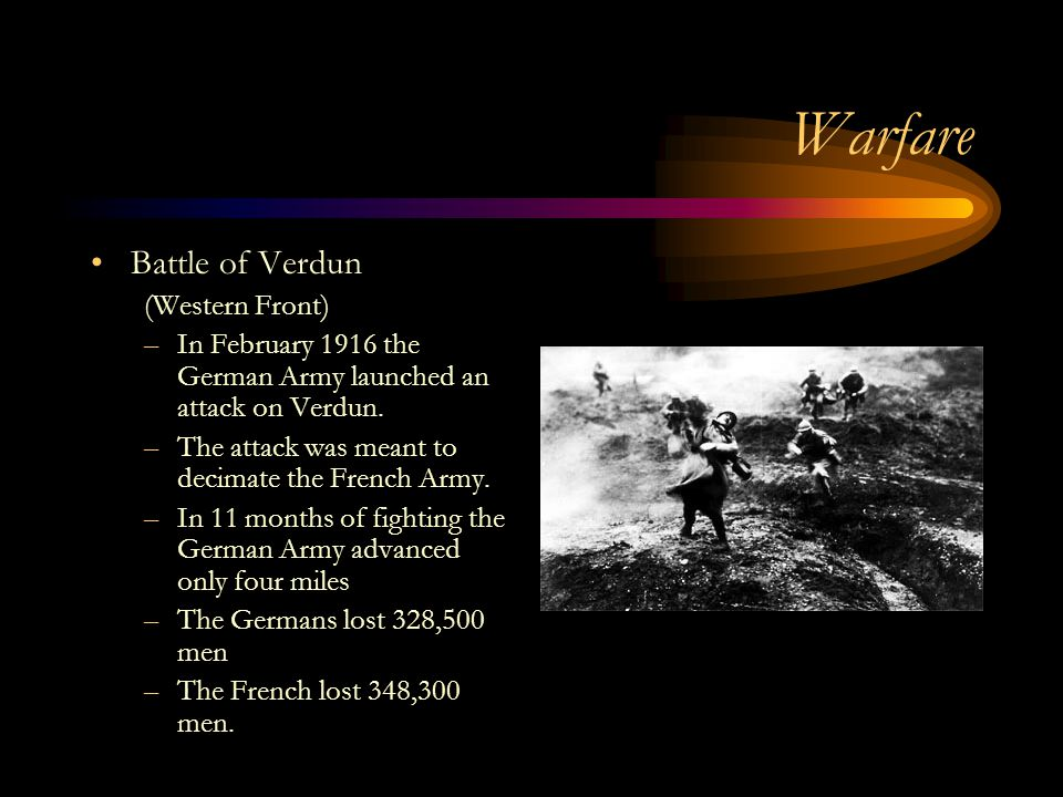 Warfare Battle of Verdun (Western Front) –In February 1916 the German Army launched an attack on Verdun.