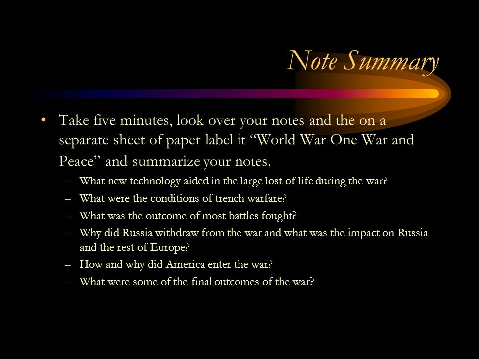 Note Summary Take five minutes, look over your notes and the on a separate sheet of paper label it World War One War and Peace and summarize your notes.