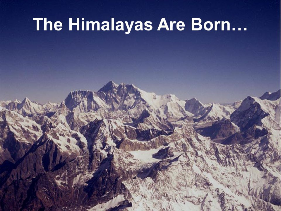 The Himalayas Are Born…