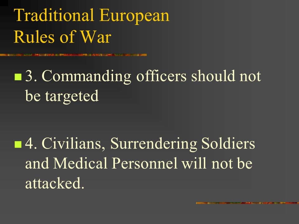 Traditional European Rules of War 3. Commanding officers should not be targeted 4.