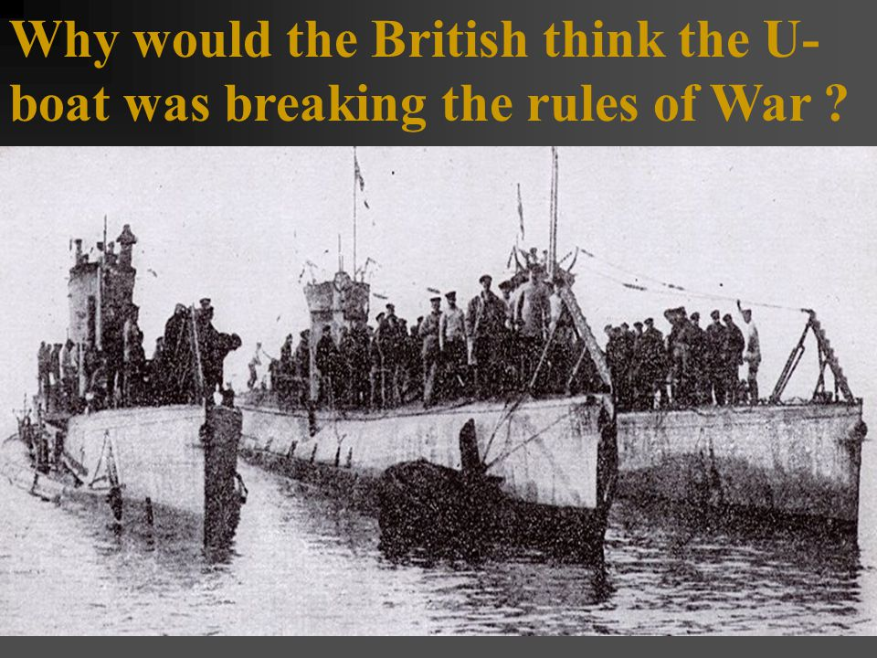 Why would the British think the U- boat was breaking the rules of War