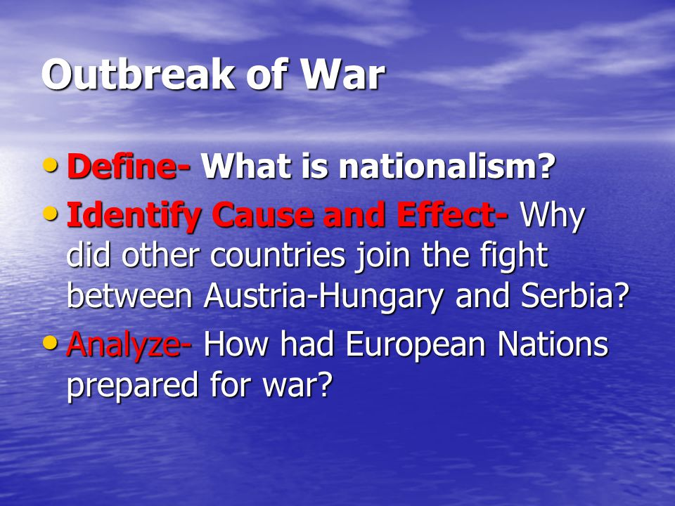 Outbreak of War Define- What is nationalism. Define- What is nationalism.