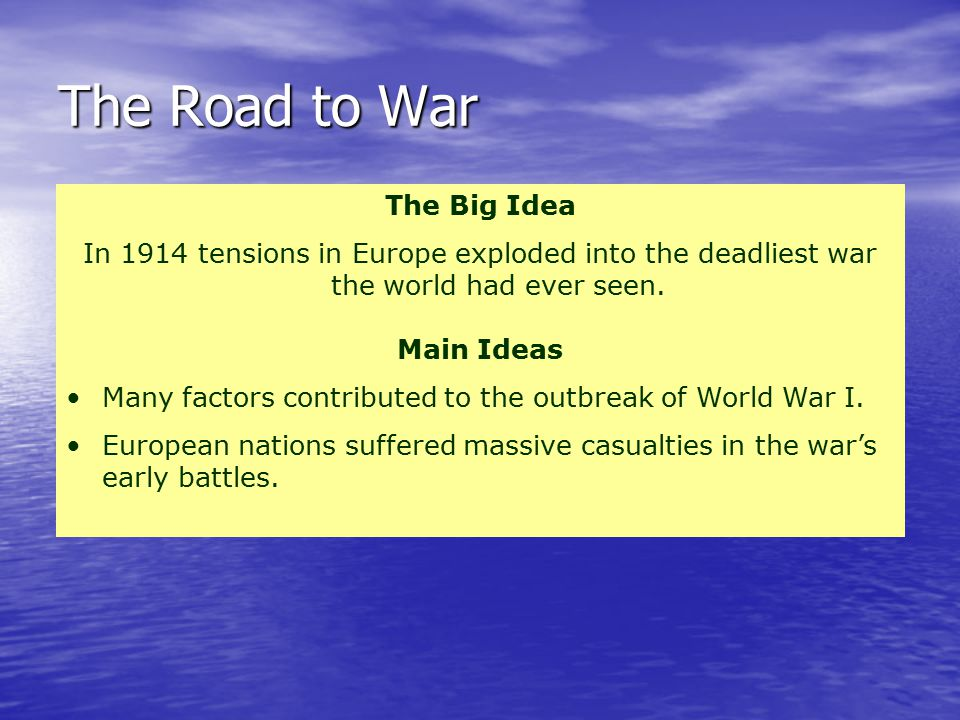 The Big Idea In 1914 tensions in Europe exploded into the deadliest war the world had ever seen.
