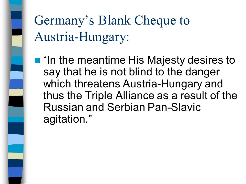 "Germany's Blank Cheque to Austria-Hungary: ""In the meantime His Majesty desires to say that he is not blind to the danger which threatens Austria-Hung"