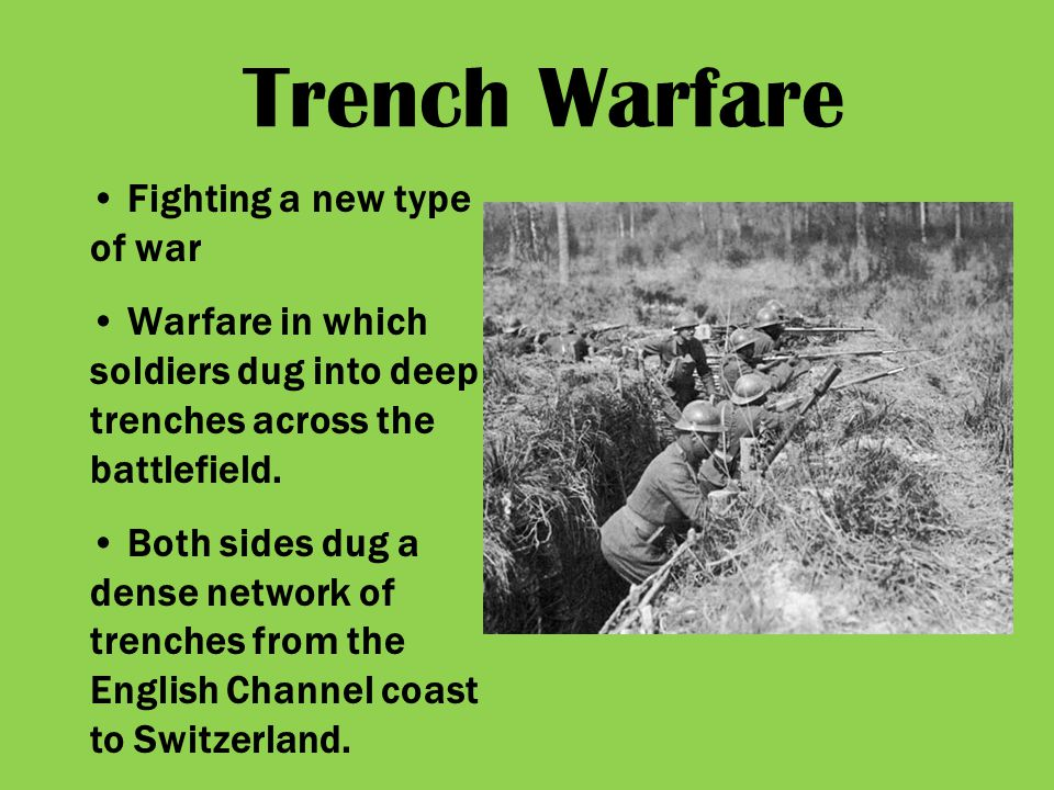 Fighting a new type of war Warfare in which soldiers dug into deep trenches across the battlefield. Both sides dug a dense network of trenches from th