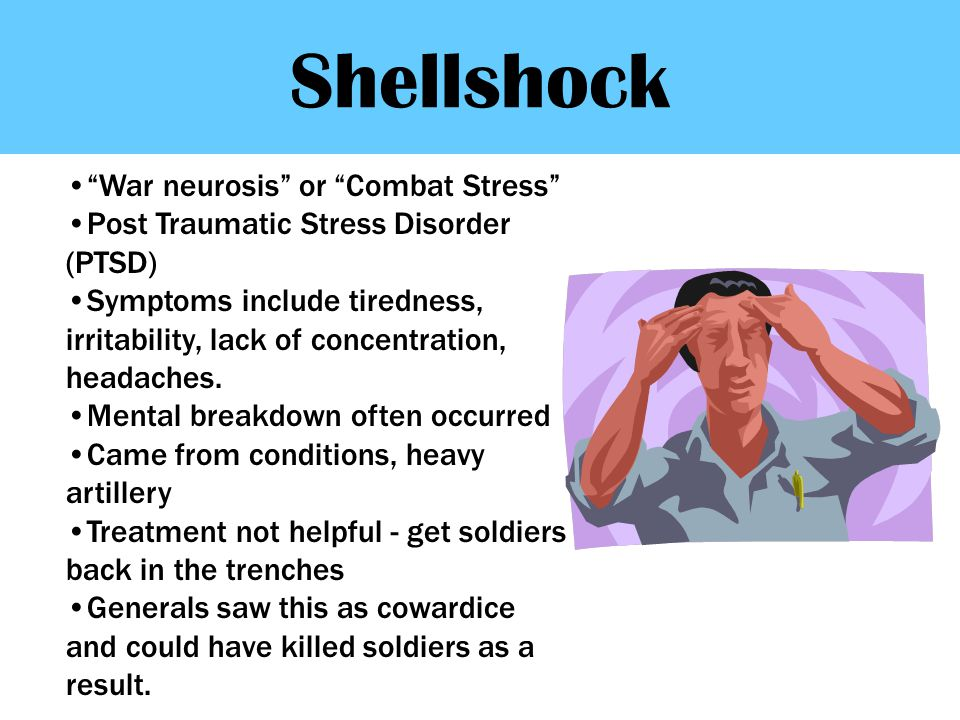 """War neurosis"" or ""Combat Stress"" Post Traumatic Stress Disorder (PTSD) Symptoms include tiredness, irritability, lack of concentration, headaches. Me"