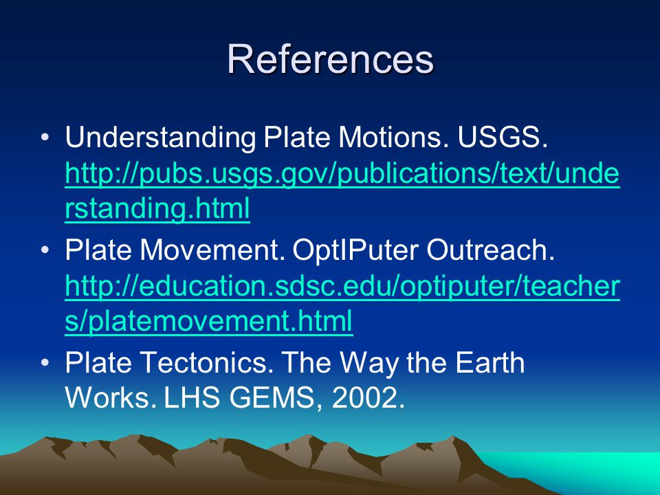 References Understanding Plate Motions. USGS. http://pubs.usgs.gov/publications/text/unde rstanding.html http://pubs.usgs.gov/publications/text/unde r