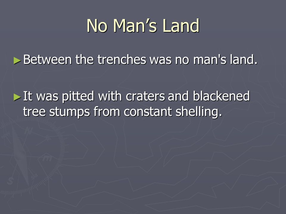 No Man's Land ► Between the trenches was no man s land.