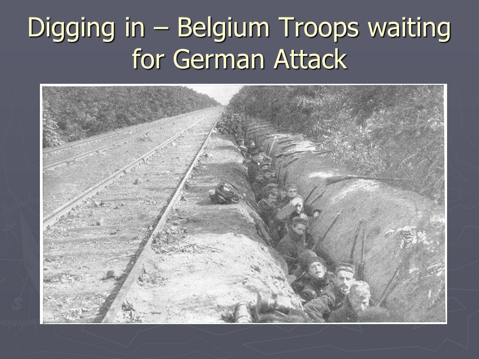 Digging in – Belgium Troops waiting for German Attack