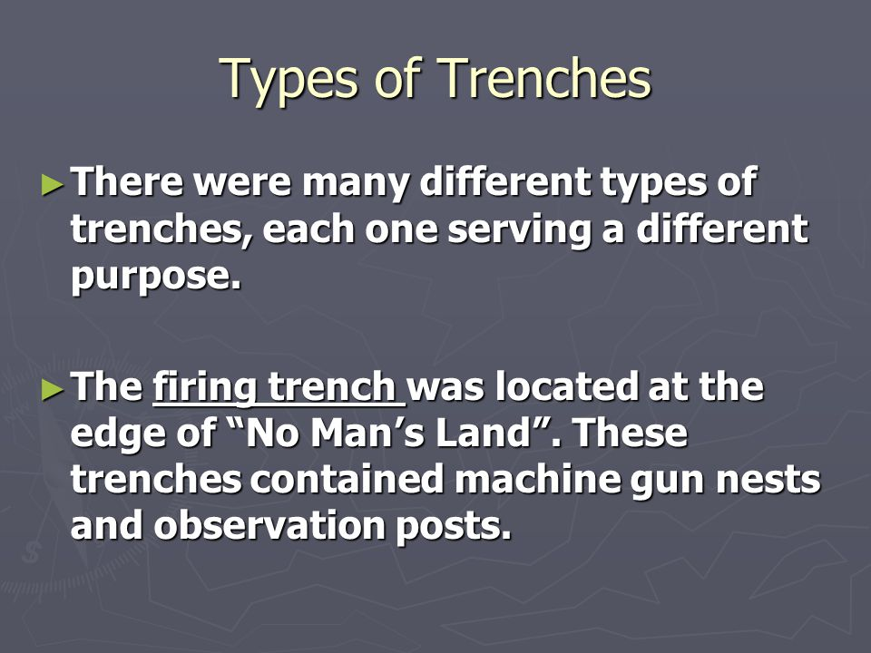 Types of Trenches ► There were many different types of trenches, each one serving a different purpose.