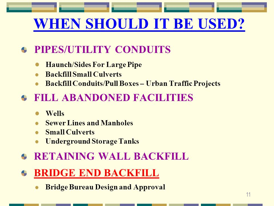 11 WHEN SHOULD IT BE USED? PIPES/UTILITY CONDUITS Haunch/Sides For Large Pipe Backfill Small Culverts Backfill Conduits/Pull Boxes – Urban Traffic Pro