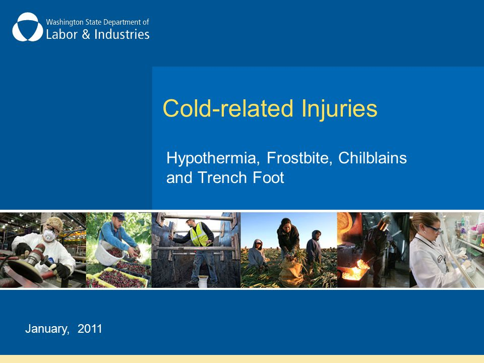 Cold-related Injuries Hypothermia, Frostbite, Chilblains and Trench Foot January, 2011