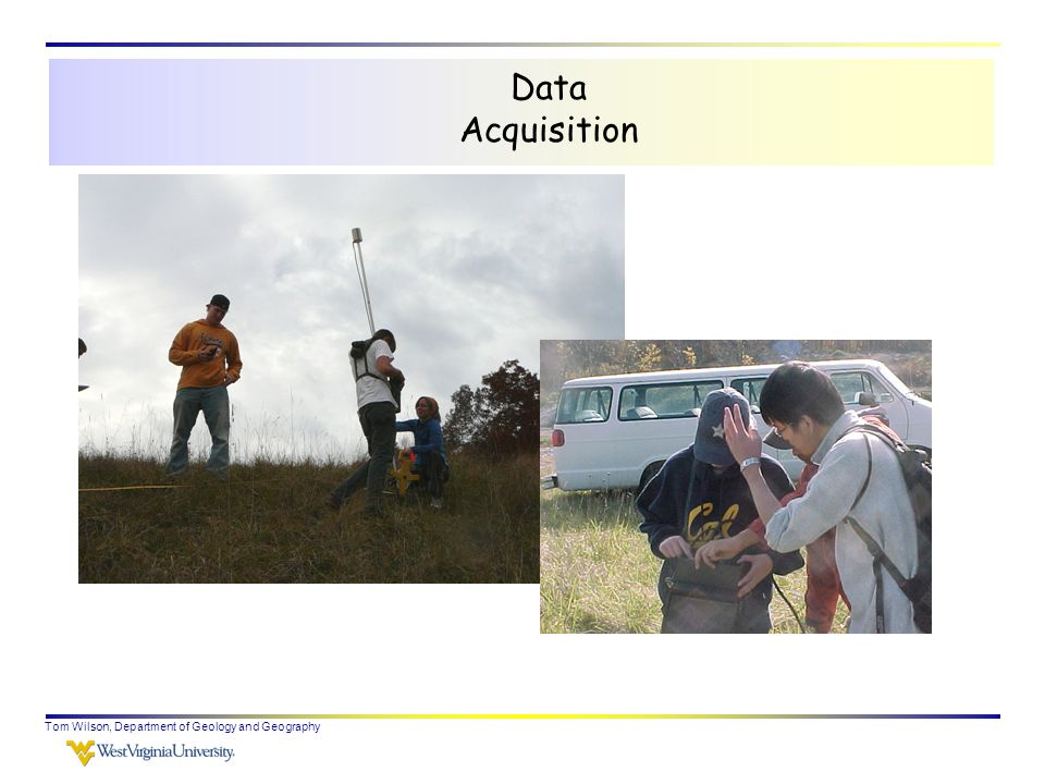 Tom Wilson, Department of Geology and Geography Data Acquisition