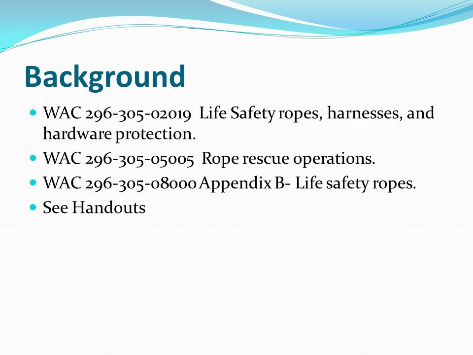 Background WAC 296-305-02019 Life Safety ropes, harnesses, and hardware protection.