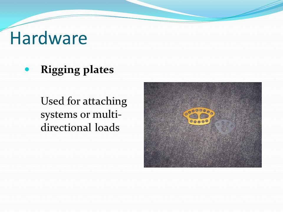 Hardware Rigging plates Used for attaching systems or multi- directional loads