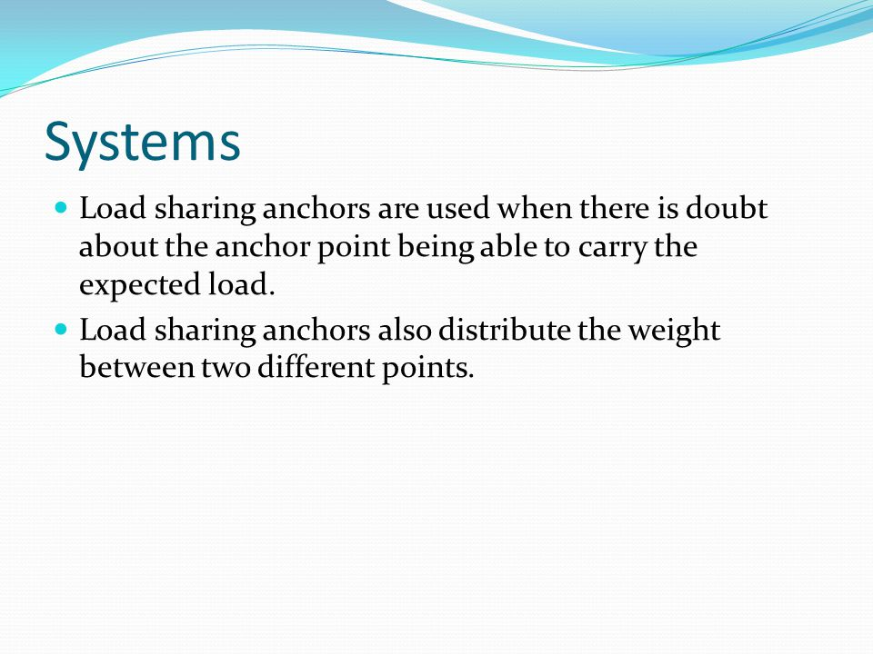 Systems Load sharing anchors are used when there is doubt about the anchor point being able to carry the expected load.