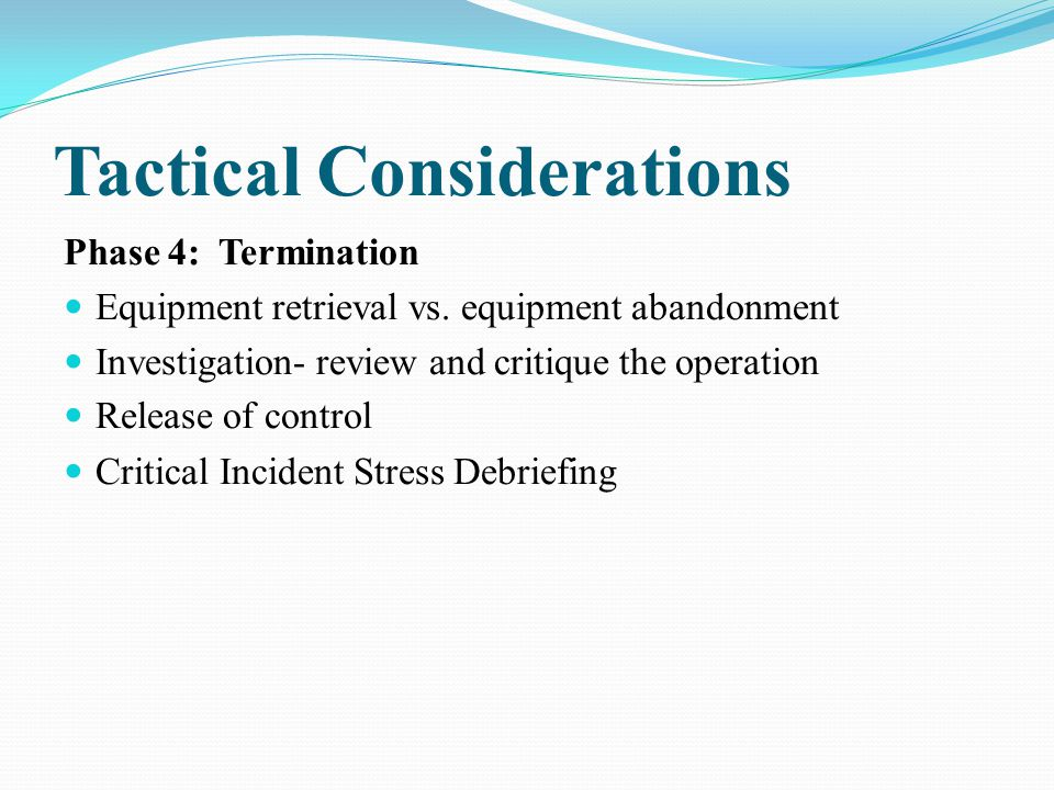 Tactical Considerations Phase 4: Termination Equipment retrieval vs.
