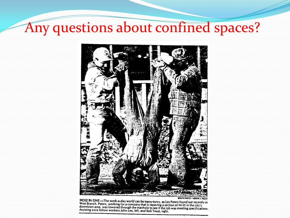 Any questions about confined spaces?
