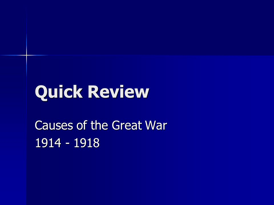 Quick Review Causes of the Great War 1914 - 1918