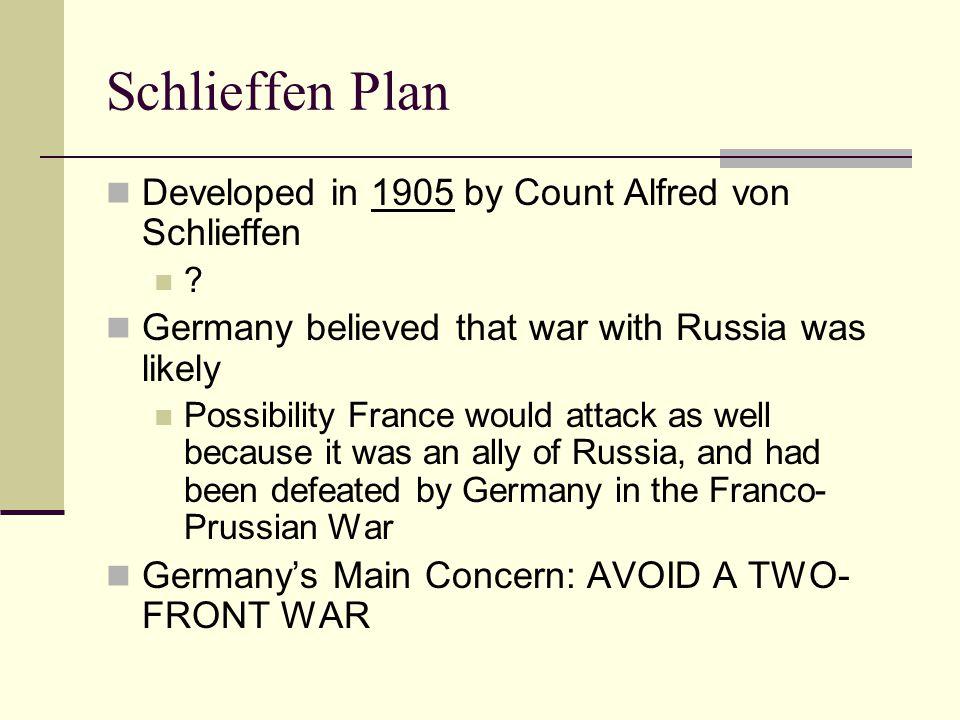 Schlieffen Plan Developed in 1905 by Count Alfred von Schlieffen .