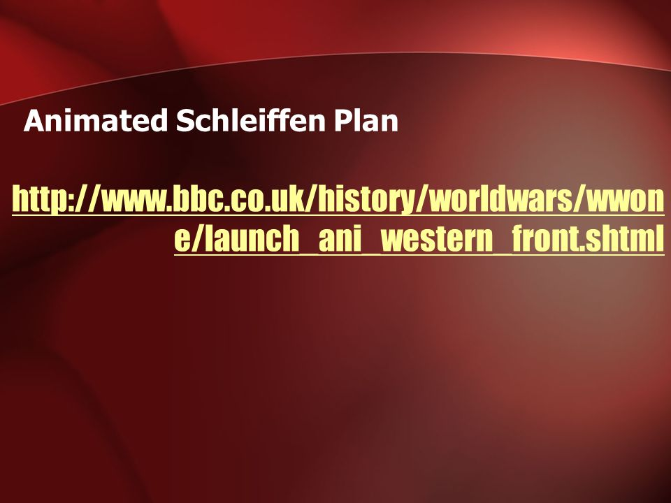 http://www.bbc.co.uk/history/worldwars/wwon e/launch_ani_western_front.shtml Animated Schleiffen Plan