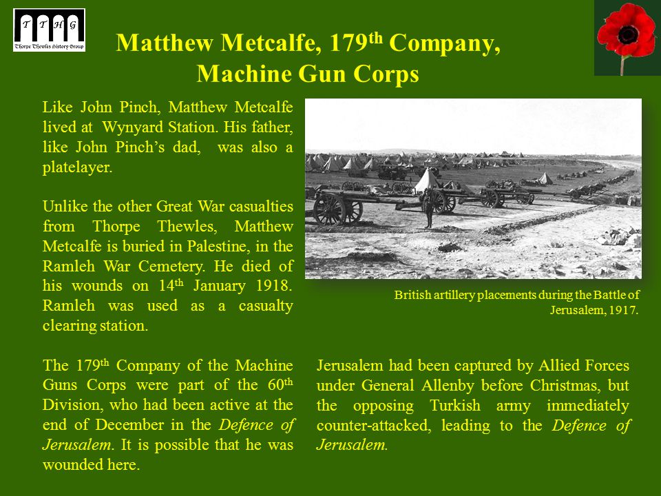 Matthew Metcalfe, 179 th Company, Machine Gun Corps Like John Pinch, Matthew Metcalfe lived at Wynyard Station.