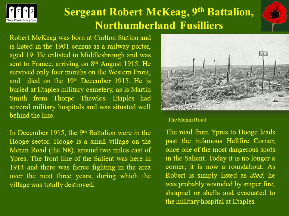 Sergeant Robert McKeag, 9 th Battalion, Northumberland Fusilliers Robert McKeag was born at Carlton Station and is listed in the 1901 census as a railway porter, aged 19.