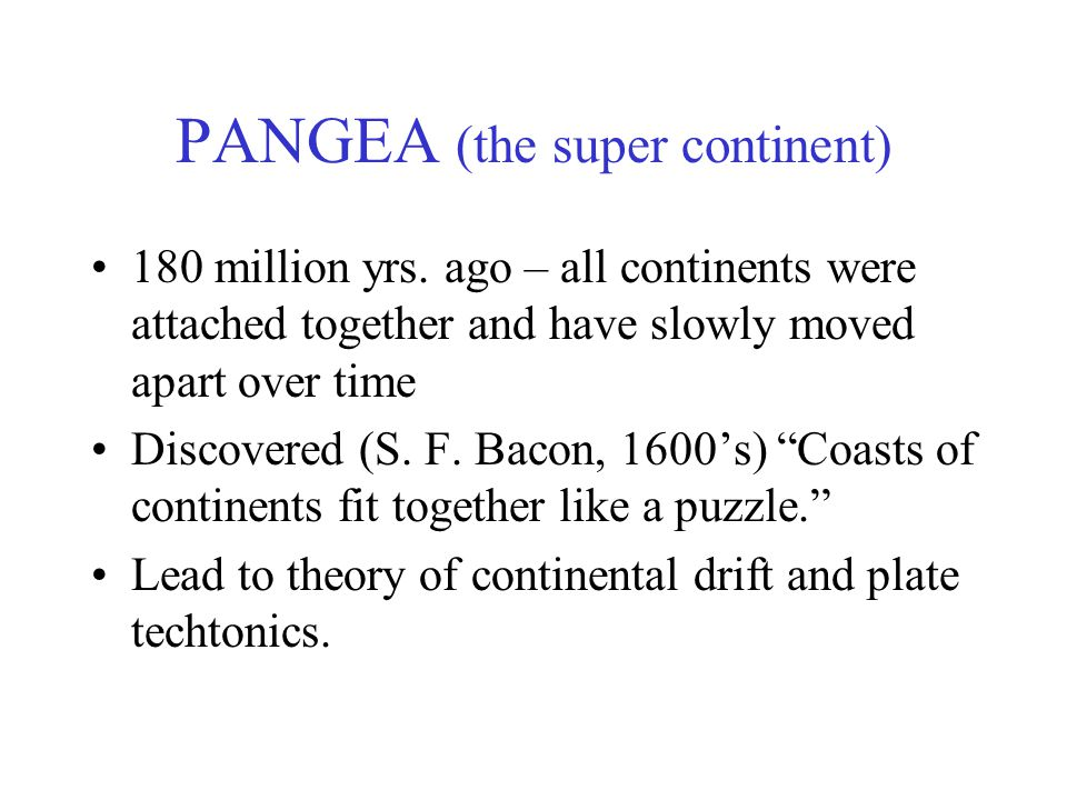 PANGEA (the super continent) 180 million yrs.