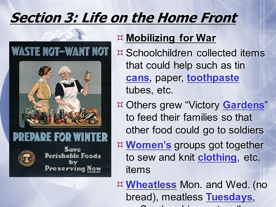 Section 3: Life on the Home Front  Mobilizing for War  Schoolchildren collected items that could help such as tin cans, paper, toothpaste tubes, etc
