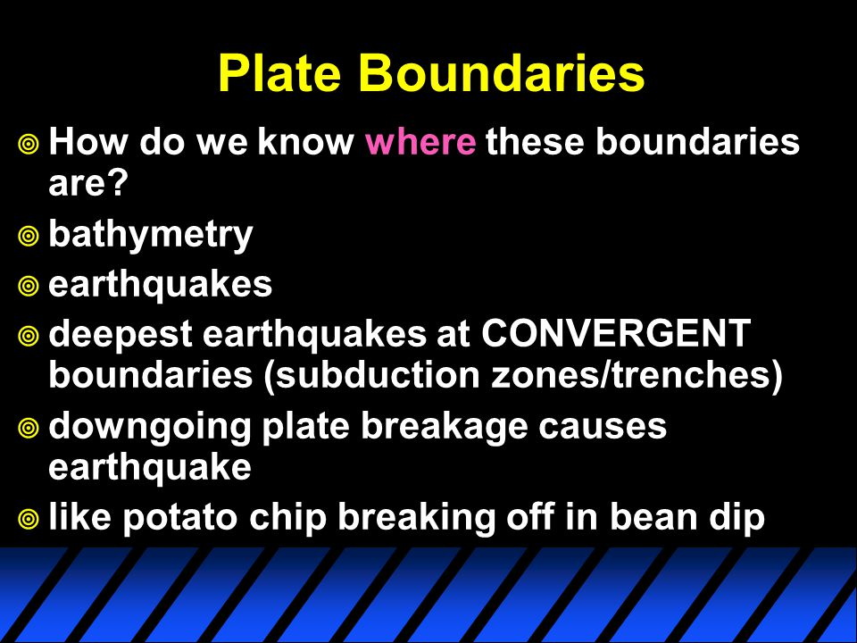 Plate Boundaries  How do we know where these boundaries are.