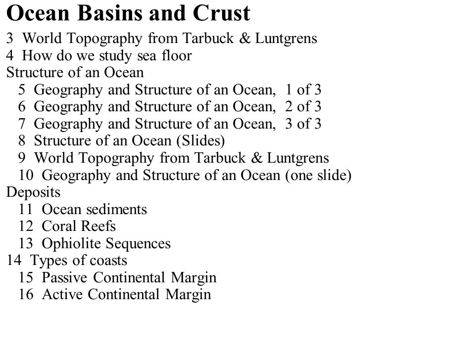 Ocean Basins and Crust 3 World Topography from Tarbuck & Luntgrens 4 How do we study sea floor Structure of an Ocean 5 Geography and Structure of an O