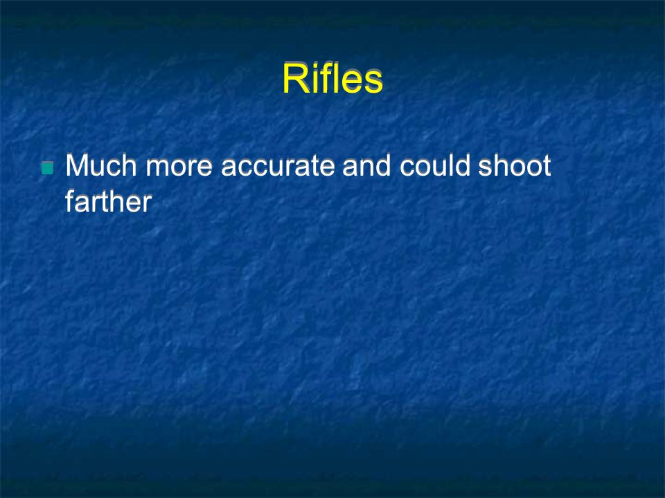 Rifles Much more accurate and could shoot farther