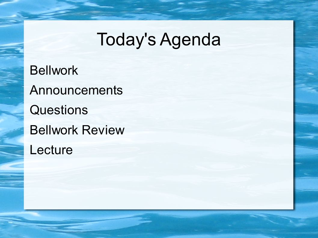 Today's Agenda Bellwork Announcements Questions Bellwork Review Lecture
