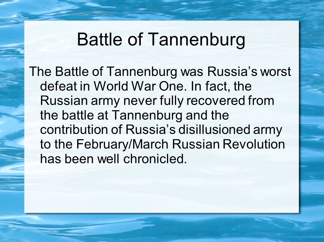 Battle of Tannenburg The Battle of Tannenburg was Russia's worst defeat in World War One. In fact, the Russian army never fully recovered from the bat