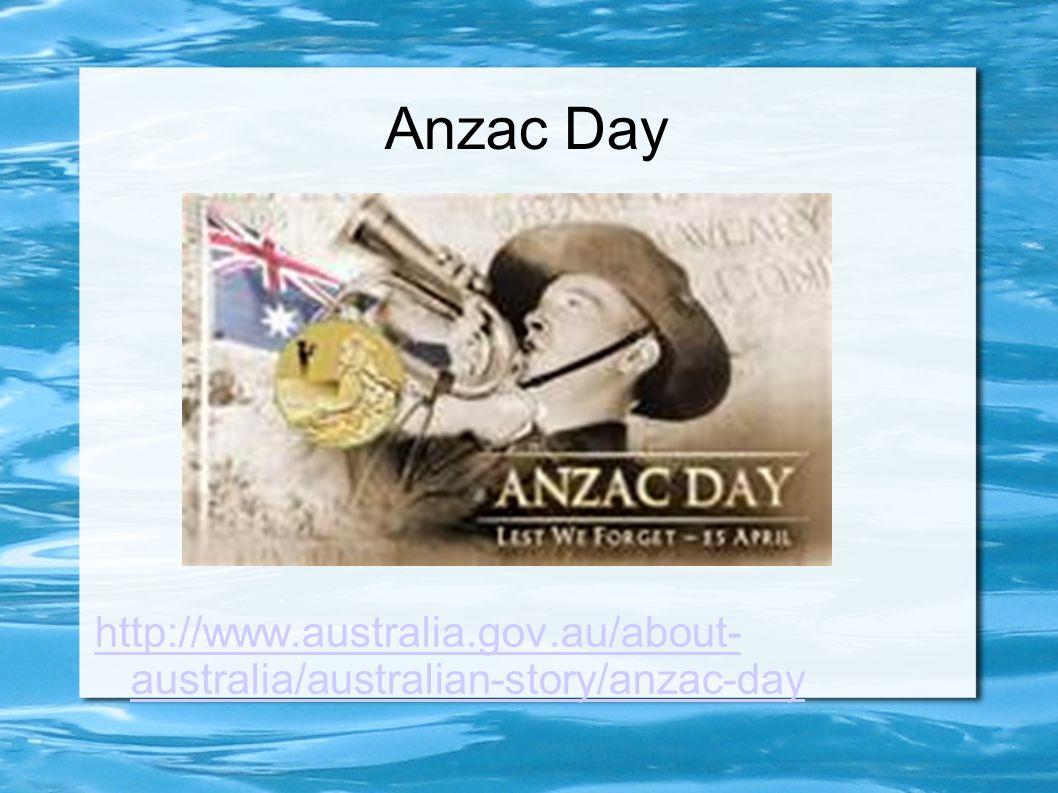 Anzac Day http://www.australia.gov.au/about- australia/australian-story/anzac-day
